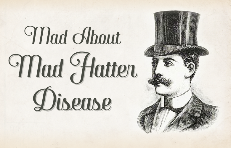 007c4663a92 Mad about Mad Hatter Disease - The Lazy Historian