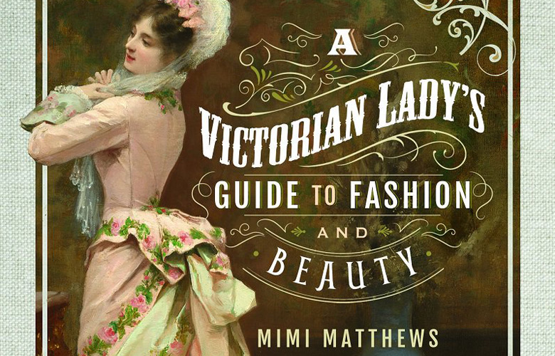 Review: A Victorian Lady's Guide to Fashion and Beauty