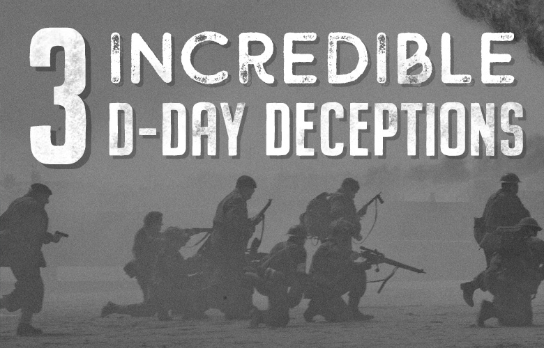 3 Incredible D-Day Deceptions