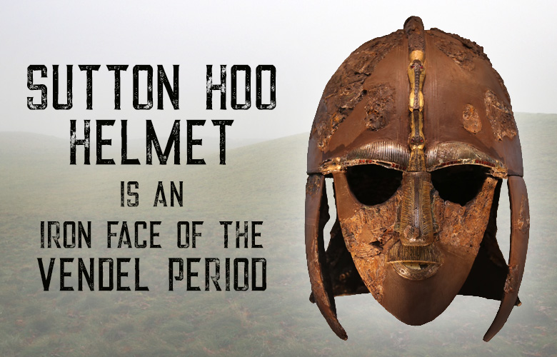 Sutton Hoo Helmet is an Iron Face of the Vendel Period