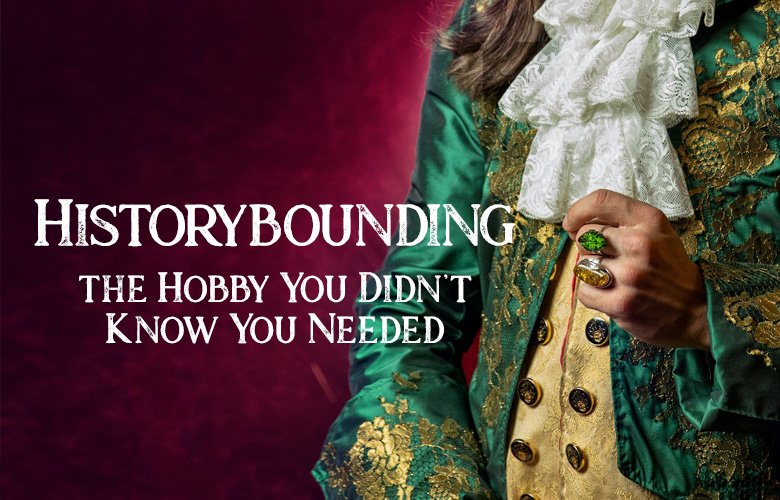 Historybounding: the Hobby You Didn't Know You Needed