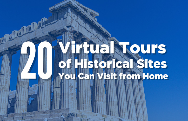 20 Virtual Tours of Historical Sites You Can Visit from Home